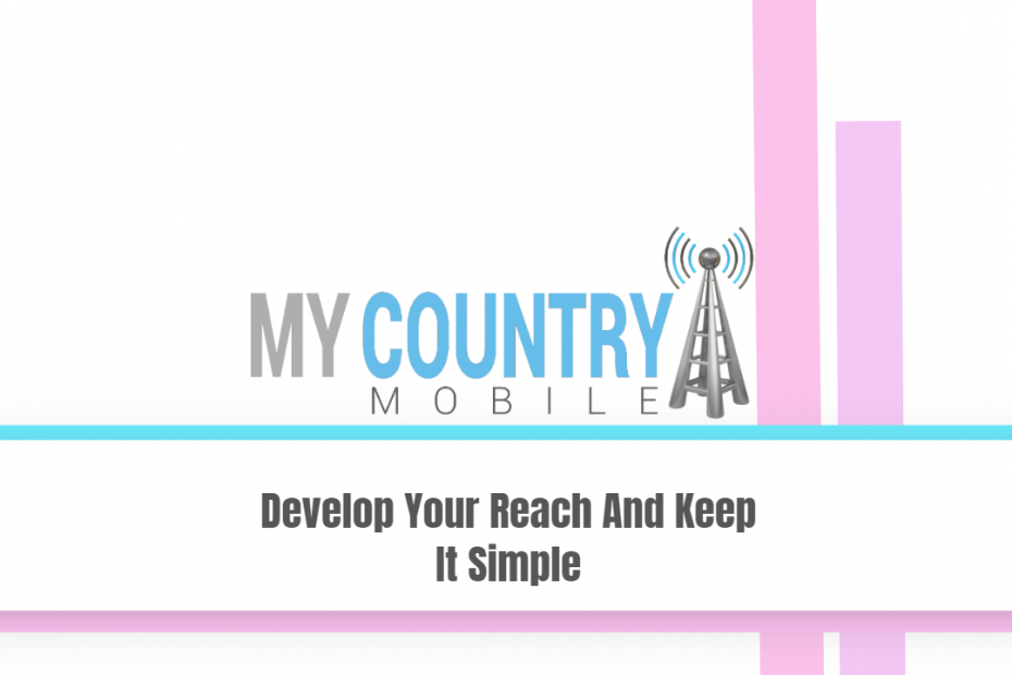 Develop Your Reach And Keep It Simple - My Country Mobile