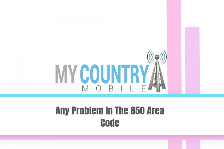 Any Problem In The 850 Area Code - My Country Mobile