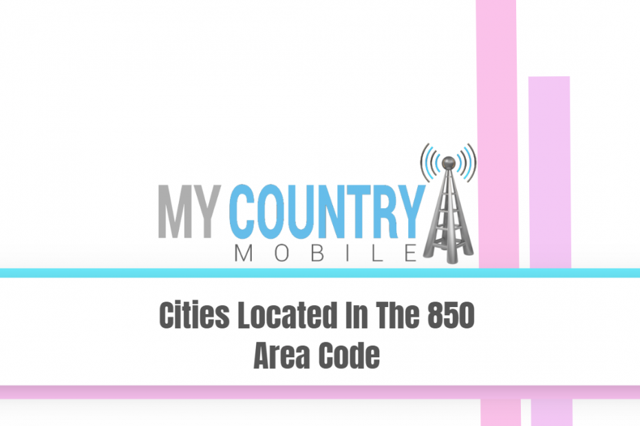 Cities Located In The 850 Area Code - My Country Mobile