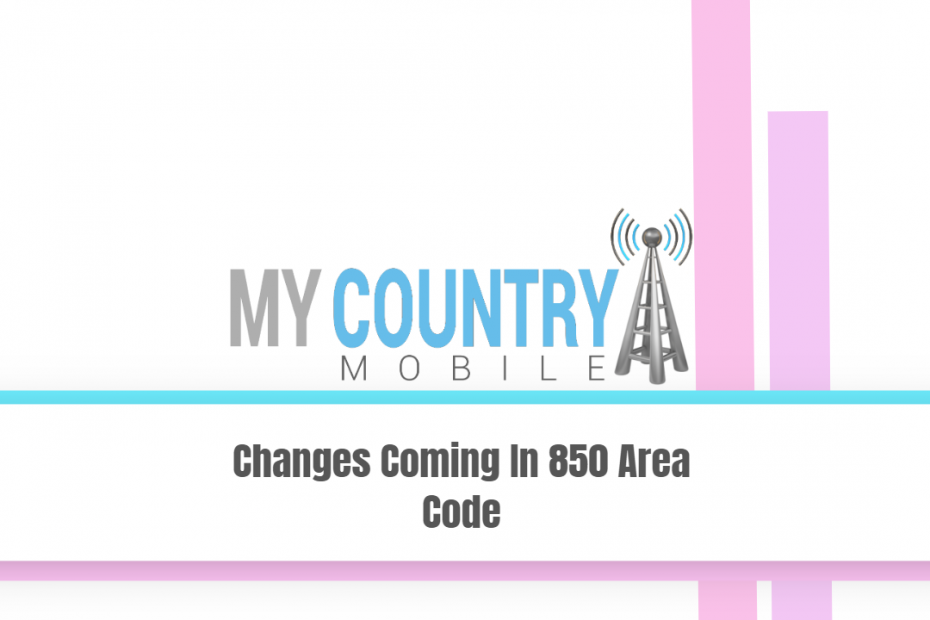 Changes Coming In 850 Area Code - My Country Mobile