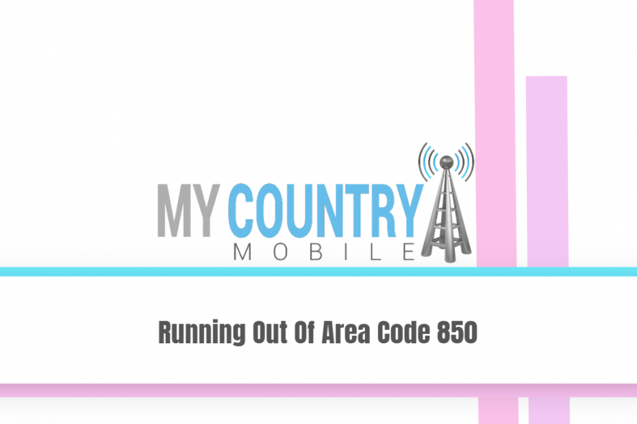Running Out Of Area Code 850 - My Country Mobile