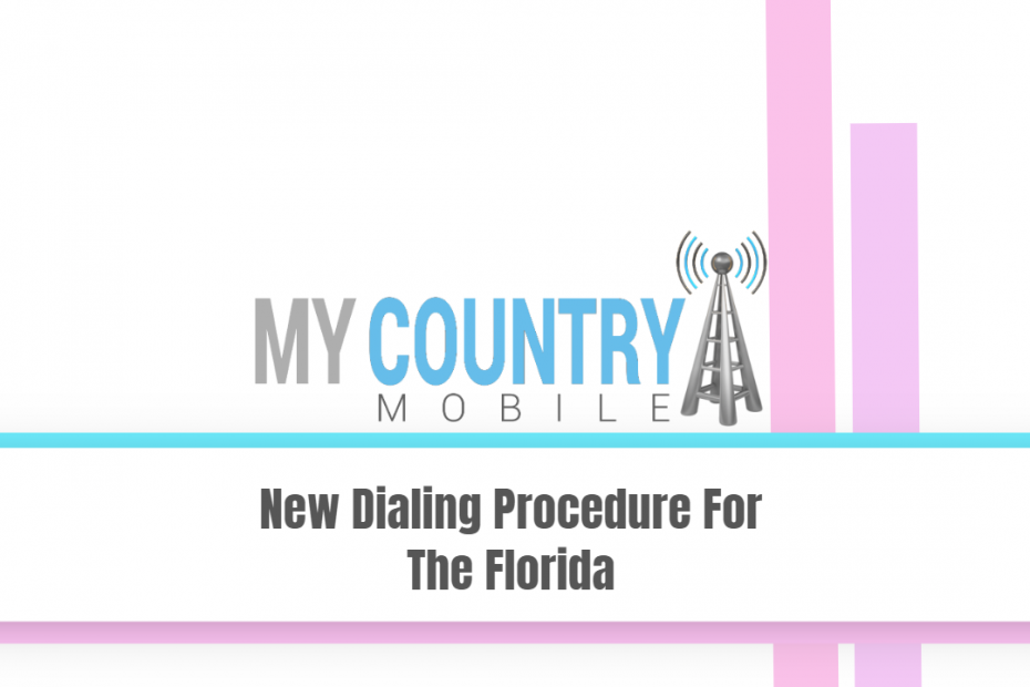 New Dialing Procedure For The Florida - My Country Mobile